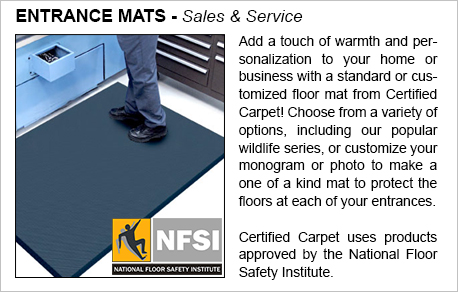 Add a touch of warmth and personalization to your home or business with standard or custom floor mats from Certified Carpet!